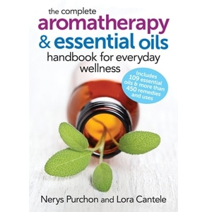 The Complete Aromatherapy and Essential Oils Handbook for Everyday Wellness by By (author) Nerys Purchon , By (author) Lora Cantele