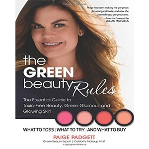The Green Beauty Rules: The Essential Guide to Toxic-Free Beauty, Green Glamour, and Glowing Skin by Paige Padgett